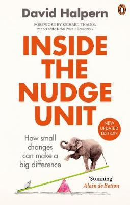 INSIDE THE NUDGE UNITY : HOW SMALL CHANGES CAN MAKE A BIG DIFFERENCE Paperback