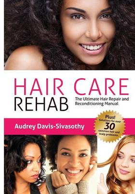 HAIR CARE REHAB : THE ULTIMATE HAIR REPAIR & RECONDITIONING MANUAL Paperback