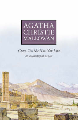 COME, TELL ME HOW YOU LIVE (AN ARCHAELOGICAL MEMOIR) Paperback A FORMAT