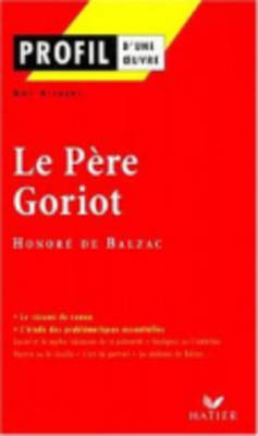 PROFIL D'UNE OEUVRE LE PERE GORIOT BALZAC Paperback