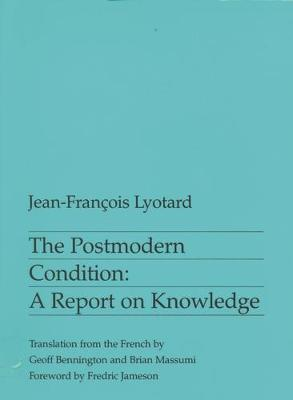 THE POSTMODERN CONDITION: A REPORT ON KNOWLEDGE Paperback