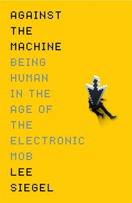 AGAINST THE MACHINE (BEING HUMAN IN THE AGE OF THE ELECTRONIC MOB) Paperback