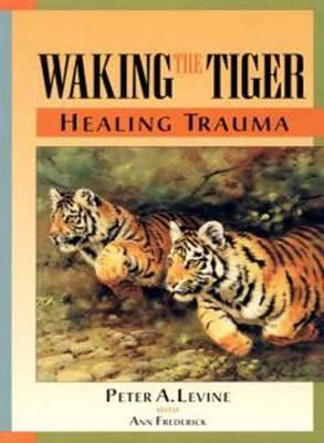 WAKING THE TIGER - HEALING TRAUMA Paperback