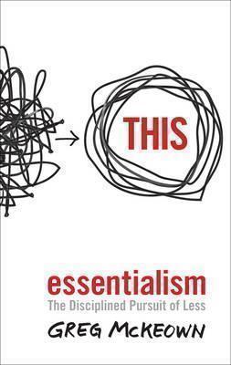 ESSENTIALISM : The Disciplined Pursuit of Less Paperback