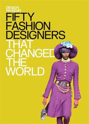 FIFTY FASHION DESIGNERS THAT CHANGED THE WORLD : DESIGN MUSEUM FIFTY Paperback