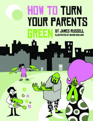 HOW TO TURN YOUR PARENTS GREEN  Paperback