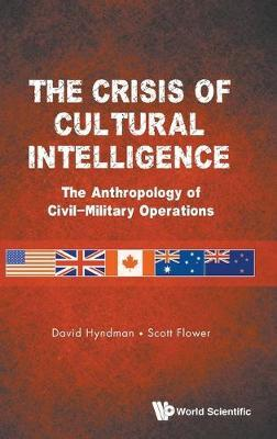 THE CRISIS OF CULTURAL INTELLIGENCE : The Anthropology Of Civil-military Operations HC