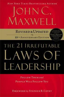 THE 21 IRREFUTABLE LAWS FOR LEADERSHIP: FOLLOW THEM AND PEOPLE WILL FOLLOW YOU HC