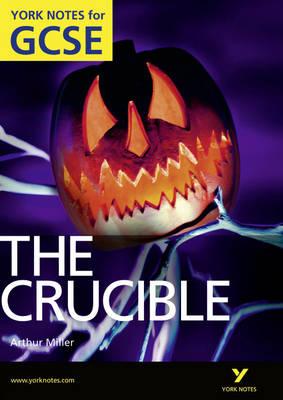 THE CRUCIBLE: YORK NOTES FOR GCSE IGCSE