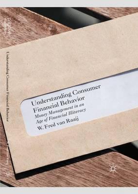 UNDERSTANDING CONSUMER FINANCIAL BEHAVIOR : MONEY MANAGEMENT IN AN AGE OF FINANCIAL ILLITERACY Paperback