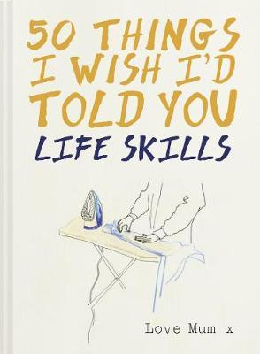 50 THINGS I WISH I'D TOLD YOU LIFE SKILLS HC