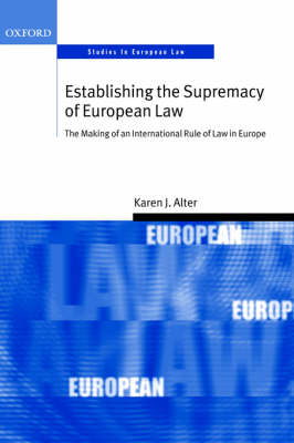 ESTABLISHING THE SUPREMACY OF EUROPEAN LAW : THE MAKING OF AN INTERNATIONAL RULE OF LAW IN EUROPE Paperback