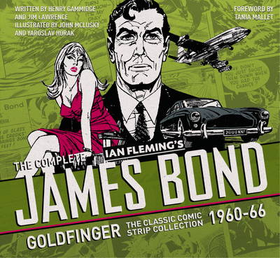 THE COMPLETE JAMES BOND : Goldfinger: The Classic Comic Strip collection 1960-66 HC
