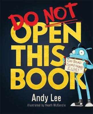Do Not Open This Book : A ridiculously funny story for kids, big and small... do you dare open this