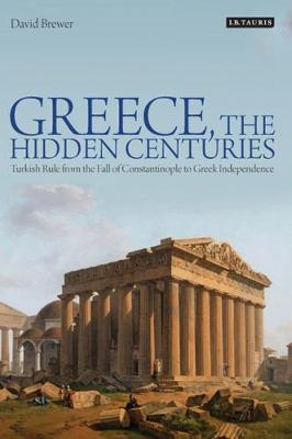 GREECE, THE HIDDEN CENTURIES: TURKISH RULE FROM THE FALL OF CONSTANTINOPLE TO GREK Paperback