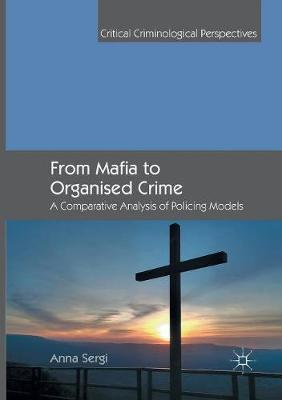 FROM MAFIA TO ORGANIZED CRIME : A COMPARATIVE ANALYSIS OF POLICING MODELS