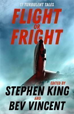 FLIGHT OR FRIGHT : 17 Turbulent Tales Edited by Stephen King and Bev Vincent Paperback