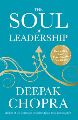 THE SOUL OF LEADERSHIP: UNLOCKING YOUR POTENTIAL FOR GREATNESS Paperback