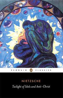 PENGUIN CLASSICS : TWILIGHT OF THE IDOLS AND THE ANTI-CHRIST Paperback B FORMAT