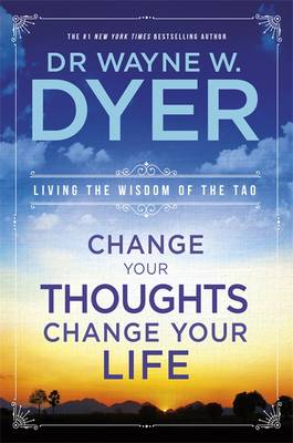 CHANGE YOUR THOUGHTS CHANGE YOUR LIFE (LIVING THE WISDOM OF THE TAO) Paperback