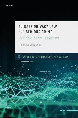 EU DATA PRIVACY LAW AND SERIOUS CRIME. DATA RETENTION AND POLICYMAKING