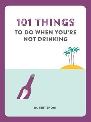 101 THINGS TO DO WHEN YOU'RE NOT DRINKING  Paperback