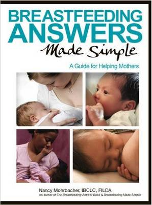 BREASTFEEDING ANSWERS MADE SIMPLE : A GUIDE FOR HELPING MOTHERS Paperback