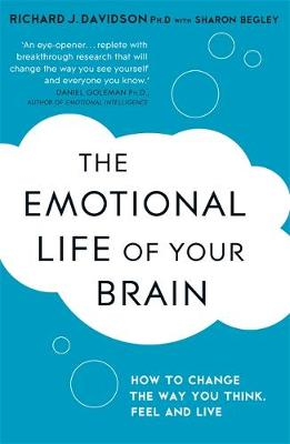 THE EMOTIONAL LIFE OF YOUR BRAIN : HOW ITS UNIQUE PATTERNS AFFECT THE WAY YOU THINK, FEEL AND LIVE Paperback