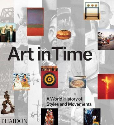 ART IN TIME : A WORLD HISTORY OF STYLES AND MOVEMENTS HC