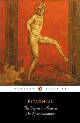 PENGUIN CLASSICS : THE SATYRICON/ THE APOCOLOSYNTOSIS Paperback B FORMAT
