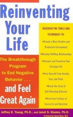 REINVENTING YOUR LIFE : THE BREAKTHROUGH PROGRAM TO END NEGATIVE BEHAVIOUR AND FEEL GREAT AGAIN Paperback B