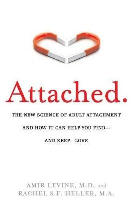 ATTACHED : THE NEW SCIENCE OF ADULT ATTACHMENT AND HOW IT CAN HELP YOU FIND AND KEEP LOVE Paperback