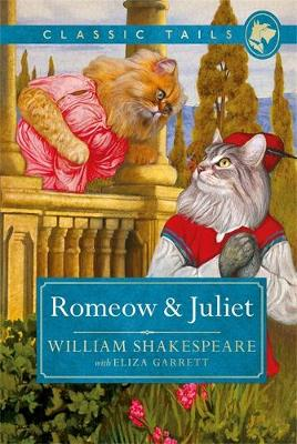 ROMEOW AND JULIET (CLASSIC TAILS 3): BEAUTIFUL ILLUSTRATED CLASSICS AS TOLD BY THE FINEST BREEDS Paperback
