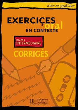 EXERCICES D' ORAL EN CONTEXTE INTERMEDIAIRE CORRIGES