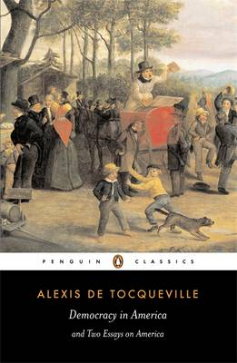 PENGUIN CLASSICS : DEMOCRACY IN AMERICA AND TWO ESSAYS ON AMERICA Paperback B FORMAT