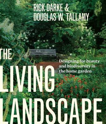 THE LIVING LANDSCAPE : DESIGNING FOR BEAUTY AND BIODIVERSITY IN THE HOME GARDEN Paperback