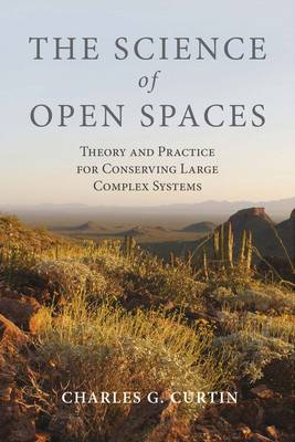 THE SCIENCE OF OPEN SPACES : THEORY AND PRACTICE FOR CONSERVING LARGE, COMPLEX SYSTEMS HC