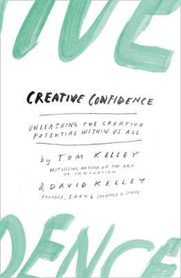 CREATIVE CONFIDENCE : Unleashing the Creative Potential within Us All Paperback