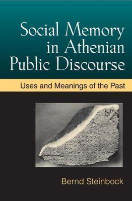 SOCIAL MEMORY IN ATHENIAN PUBLIC DISCOURSE  HC