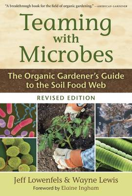 TEAMING WITH MICROBES : THE ORGANIC GARDENER'S GUIDE TO THE SOIL FOOD WEB HC