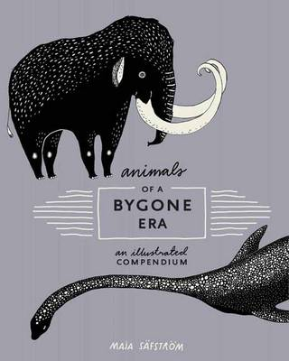 ANIMALS OF A BYGONE ERA : AN ILLUSTRATED COMPENDIUM HC