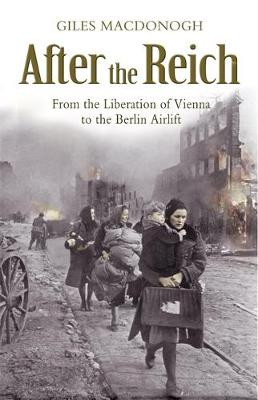 AFTER THE REICH : FROM THE LIBERATION OF VIENNA TO THE BERLIN AIRLIFT Paperback