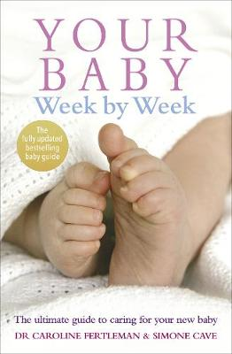 YOUR BABY WEEK BY WEEK : THE ULTIMATE GUIDE TO CARING FOR YOUR BABY Paperback