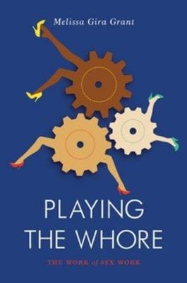PLAYING THE WHORE: THE WORK OF SEX WORK Paperback