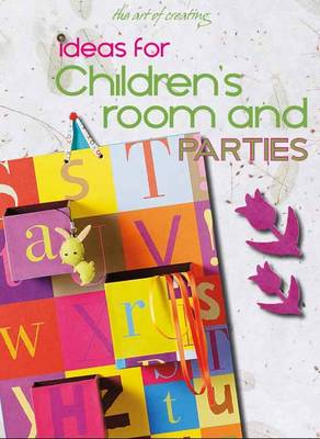 THE ART OF CREATING : IDEAS FOR CHILDREN'S ROOMS AND PARTIES Paperback