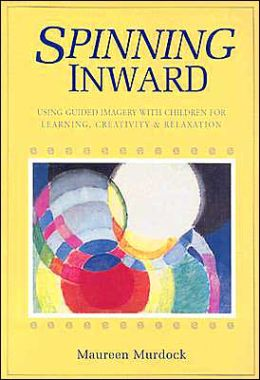 SPINNING INWARD: USING GUIDED IMAGERY WITH CHILDREN FOR LEARNING, CREATIVITY AND RELAXATION 2ND ED Paperback