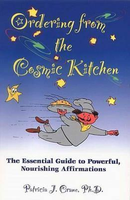ORDERING FROM THE COSMIC KITCHEN : The Essential Guide to Powerful, Nourishing Affirmation Paperback