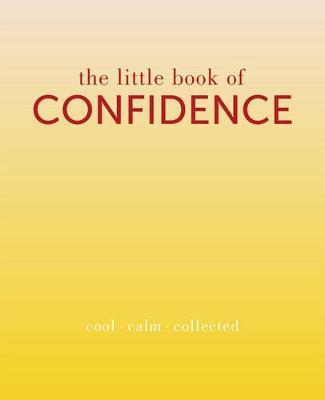 THE LITTLE BOOK OF CONFIDENCE : COOL, CALM, COLLECTED Paperback