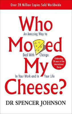 WHO MOVED MY CHEESE : AN AMAZING WAY TO DEAL WITH CHANGE IN YOUR WORK AND YOUR LIFE Paperback