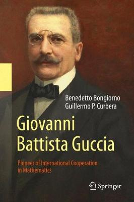 GIOVANNI BATTISTA GUCCIA : Pioneer of International Cooperation in Mathematics HC